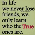 don't lose friends find the true ones